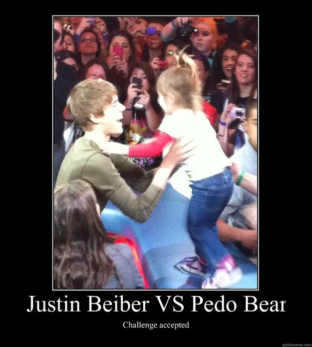 justin beiber vs pedo bear challenge accepted - Demotivational Poster