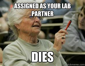 assigned as your lab partner dies - Senior College Student