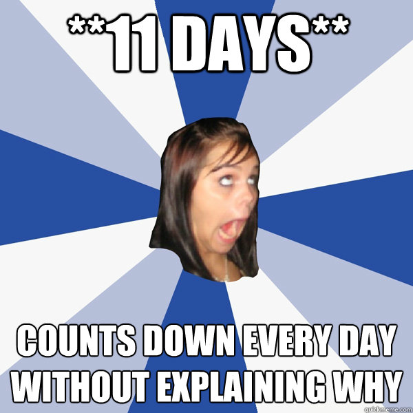 11 days counts down every day without explaining why - Annoying Facebook Girl
