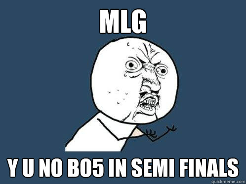 mlg y u no bo5 in semi finals - Y U No