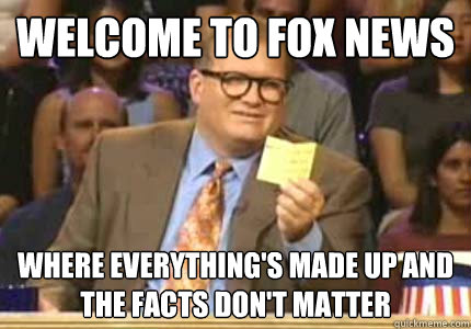 welcome to fox news where everythings made up and the facts - Whose Line