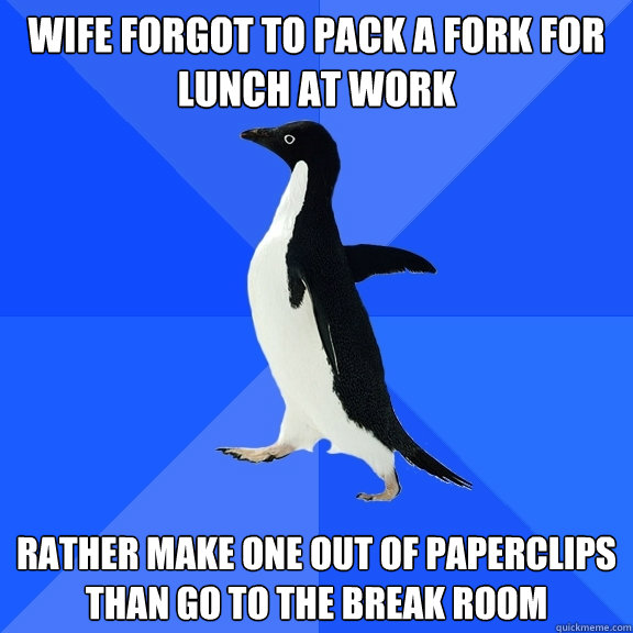 wife forgot to pack a fork for lunch at work rather make one - Socially Awkward Penguin