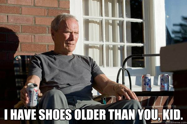 Feels Old Man - i have shoes older than you kid