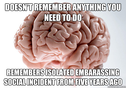 doesnt remember anything you need to do remembers isolated  - Scumbag Brain
