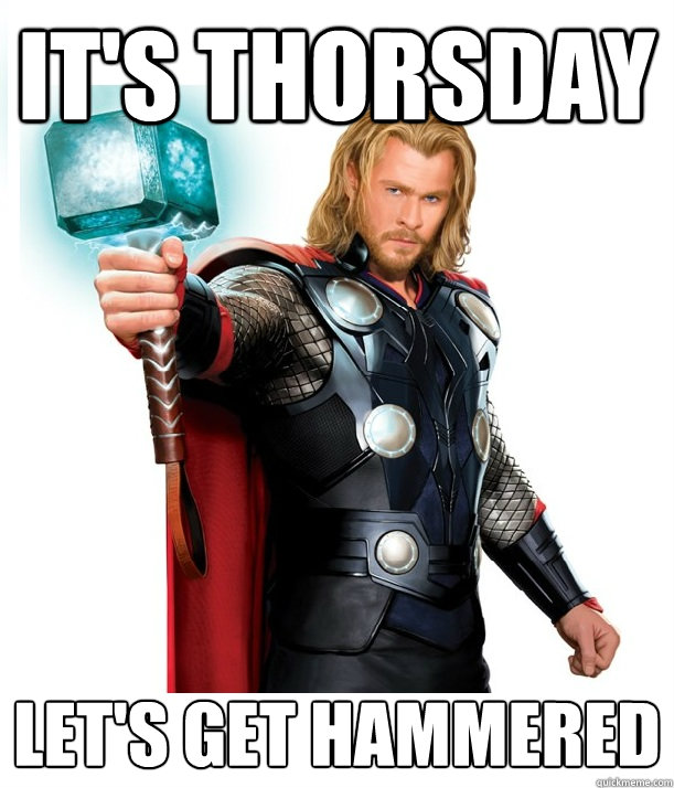its thorsday lets get hammered - Advice Thor