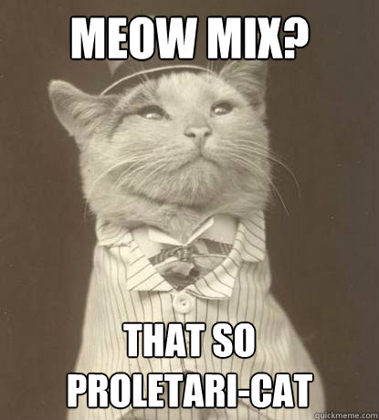 meow mix that so proletaricat - Aristocat