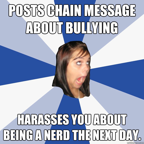 posts chain message about bullying harasses you about being  - Annoying Facebook Girl