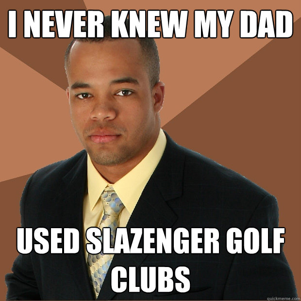 i never knew my dad used slazenger golf clubs - Successful Black Man