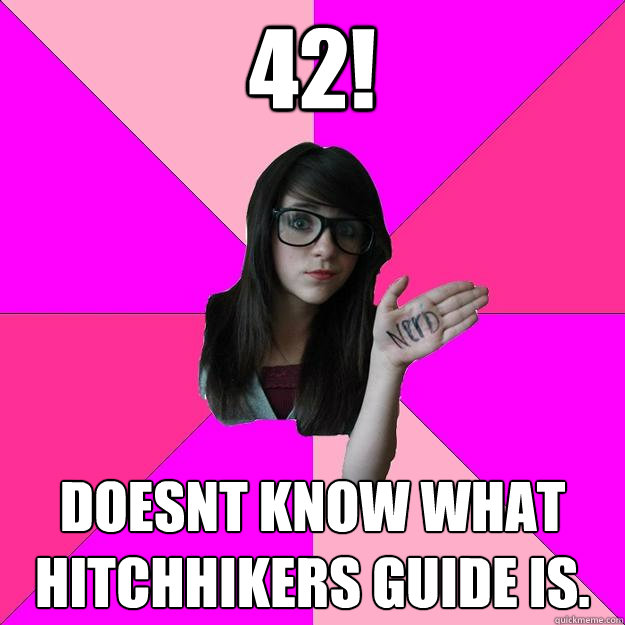 42 doesnt know what hitchhikers guide is - Idiot Nerd Girl