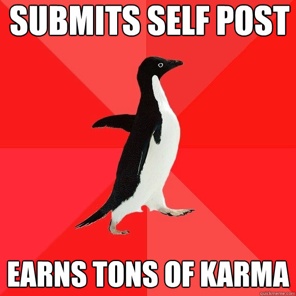 submits self post earns tons of karma - Socially Awesome Penguin