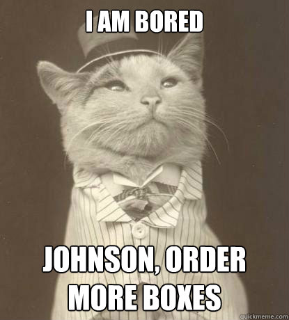i am bored johnson order more boxes - Aristocat