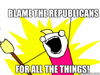 blame the republicans for all the things - All The Things
