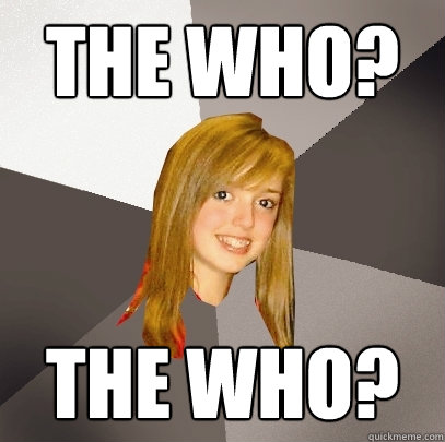 the who the who - Musically Oblivious 8th Grader