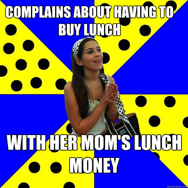 complains about having to buy lunch with her moms lunch mon - Sheltered Suburban Kid