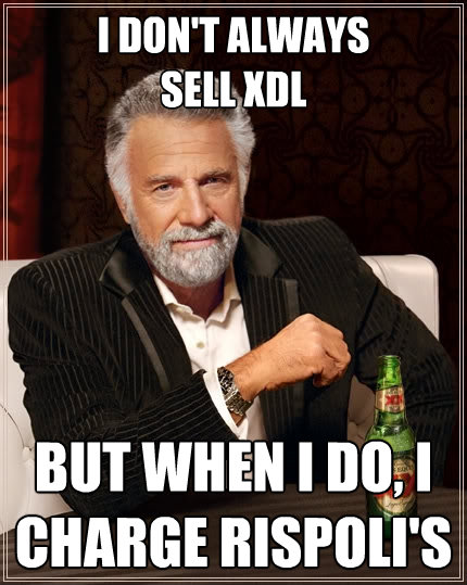 i dont always sell xdl but when i do i charge rispolis - The Most Interesting Man In The World
