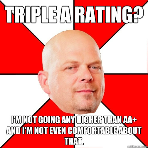 triple a rating im not going any higher than aa and im n - Pawn Star