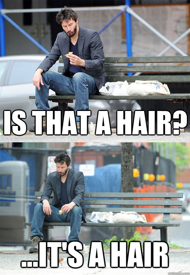is that a hair its a hair - Sad Keanu