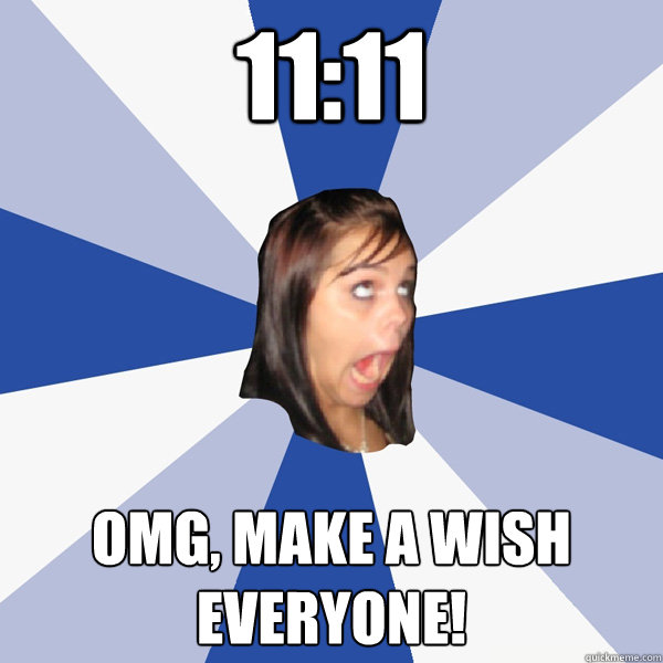 1111 omg make a wish everyone - Annoying Facebook Girl