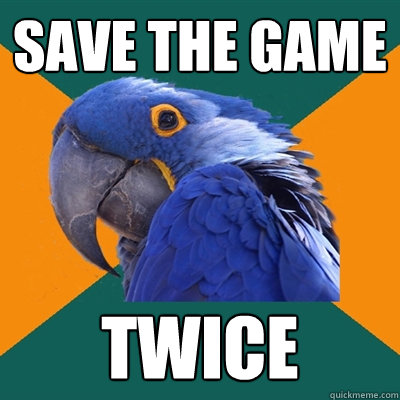 save the game twice - Paranoid Parrot