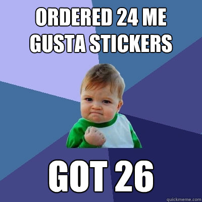 ordered 24 me gusta stickers got 26 - Success Kid