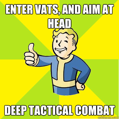 enter vats and aim at head deep tactical combat - Fallout new vegas