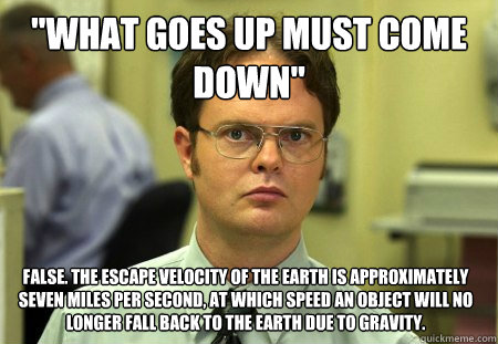 Dwight - what goes up must come down false the escape velocity of