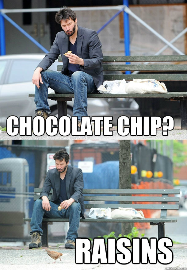 chocolate chip raisins - Sad Keanu