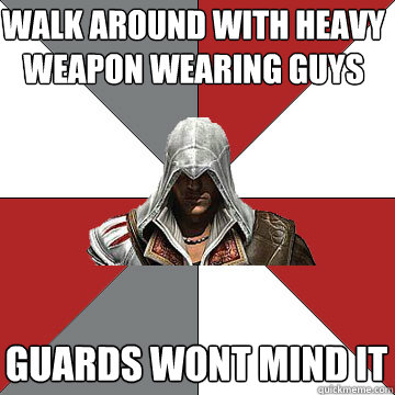 walk around with heavy weapon wearing guys guards wont mind  - Counterintuative Assassin