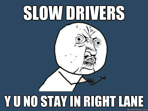 slow drivers y u no stay in right lane - Y U No