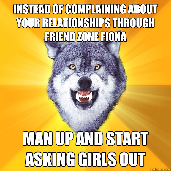 instead of complaining about your relationships through frie - Courage Wolf