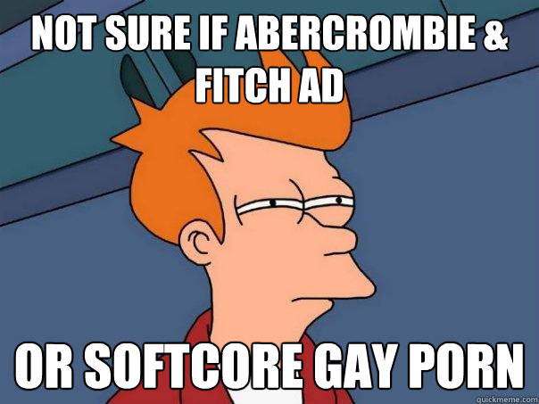 not sure if abercrombie fitch ad or softcore gay porn - Futurama Fry
