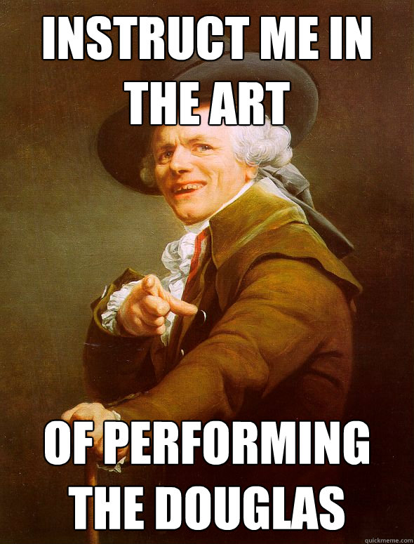 instruct me in the art of performing the douglas - Joseph Ducreux