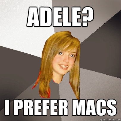 adele i prefer macs - Musically Oblivious 8th Grader