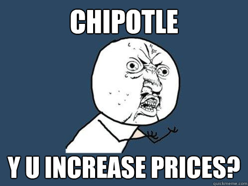 chipotle y u increase prices - Y U No