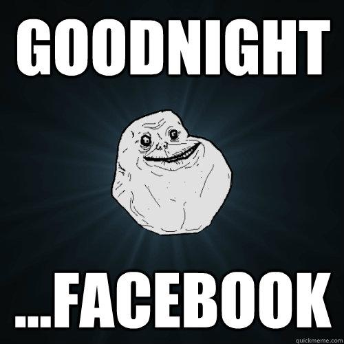 Goodnight Meme Funny Spanish : Goodnight facebook forever alone quickmeme