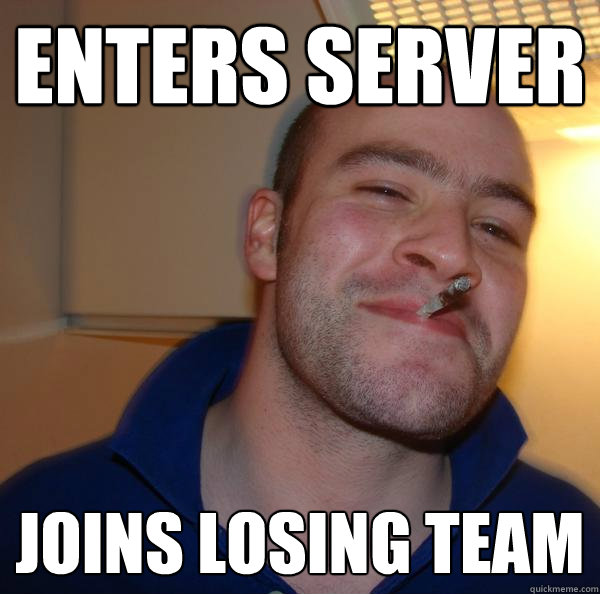 enters server joins losing team - Good Guy Greg