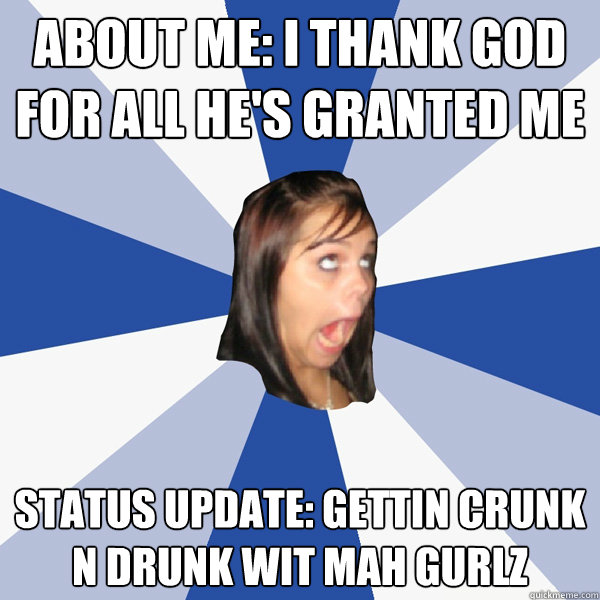 about me i thank god for all hes granted me status update - Annoying Facebook Girl