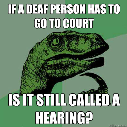 if a deaf person has to go to court is it still called a hea - Philosoraptor