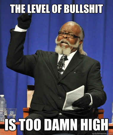 the level of bullshit is too damn high - The Rent Is Too Damn High