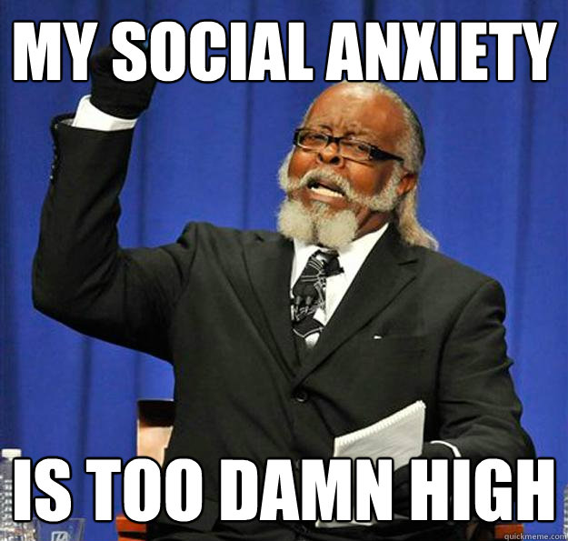 my social anxiety is too damn high - Jimmy McMillan