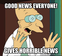 good news everyone gives horrible news - Scumbag Professor Farnsworth