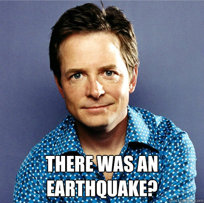 there was an earthquake - Awesome Michael J Fox