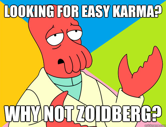 looking for easy karma why not zoidberg - Futurama Zoidberg