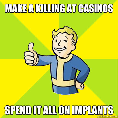 make a killing at casinos spend it all on implants - Fallout new vegas