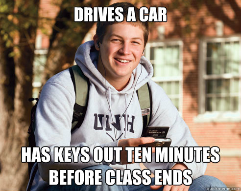 drives a car has keys out ten minutes before class ends - College Freshman