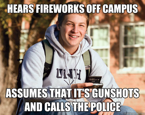hears fireworks off campus assumes that its gunshots and ca - College Freshman