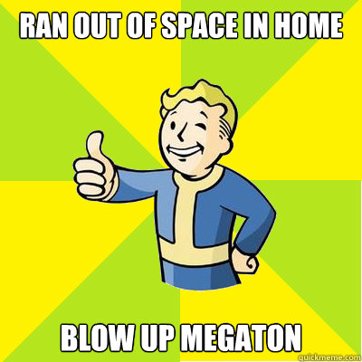 ran out of space in home blow up megaton - Fallout new vegas