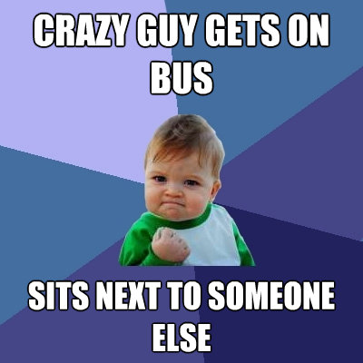 crazy guy gets on bus sits next to someone else - Success Kid