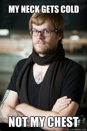 my neck gets cold not my chest - Hipster Barista