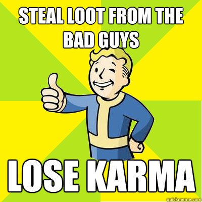 steal loot from the bad guys lose karma - Fallout new vegas